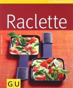 Das Raclette-Rezepte Buch Raclette. Leckere Raclette-Ideen und Rezepte.