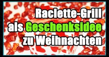 Raclette Grill Geschenk und Weihnachtsgeschenk - Raclette-Grill als Geschenkidee zu Weihnachten und Silvester.